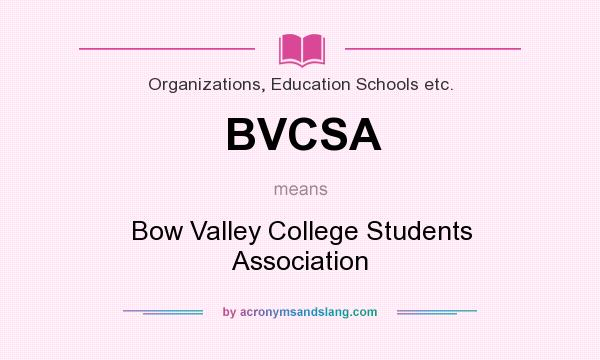 What does BVCSA mean? It stands for Bow Valley College Students Association