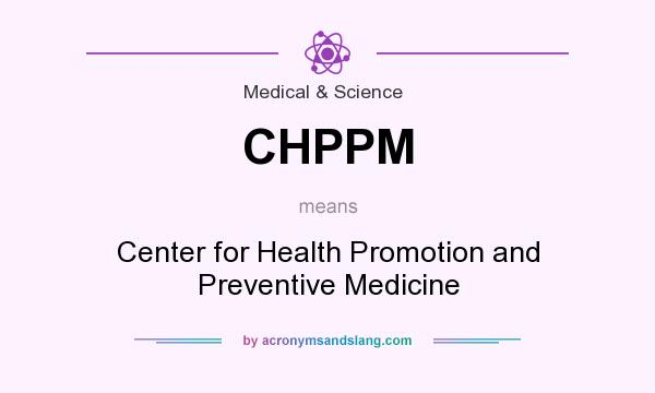 What does CHPPM mean? It stands for Center for Health Promotion and Preventive Medicine
