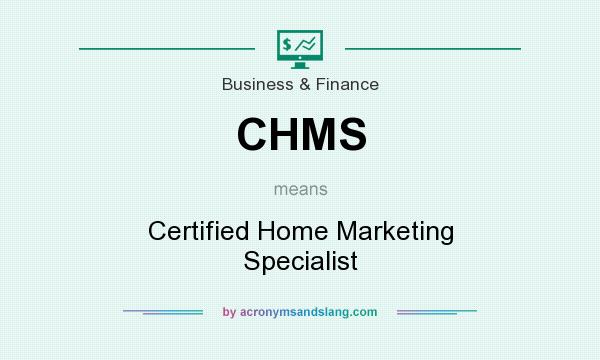 What does CHMS mean? It stands for Certified Home Marketing Specialist