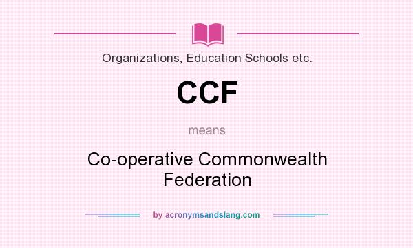 What does CCF mean? It stands for Co-operative Commonwealth Federation