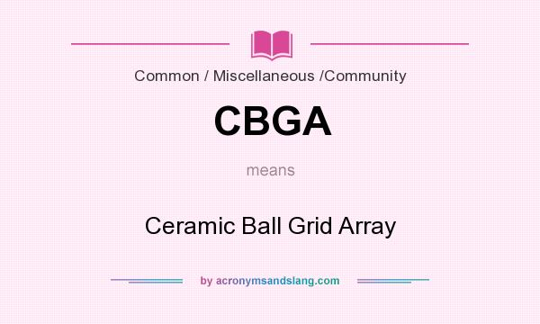 What does CBGA mean? It stands for Ceramic Ball Grid Array