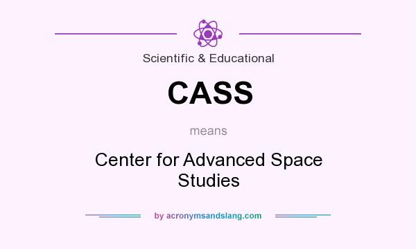 What does CASS mean? It stands for Center for Advanced Space Studies