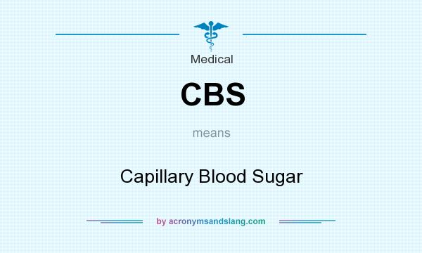 What does CBS mean? It stands for Capillary Blood Sugar