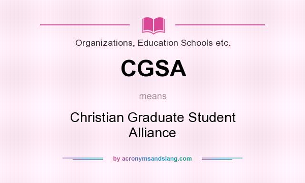 What does CGSA mean? It stands for Christian Graduate Student Alliance