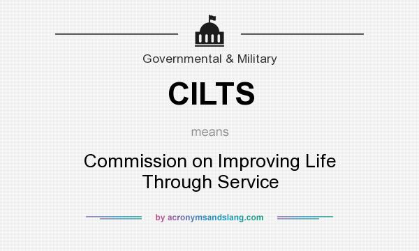 What does CILTS mean? It stands for Commission on Improving Life Through Service