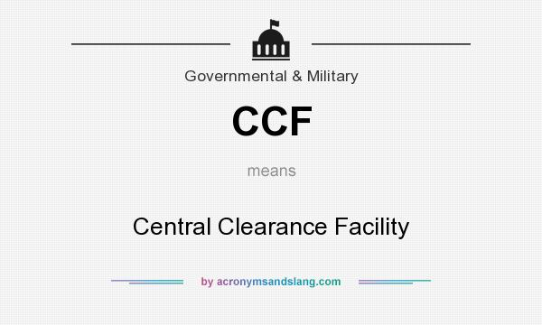 What does CCF mean? It stands for Central Clearance Facility