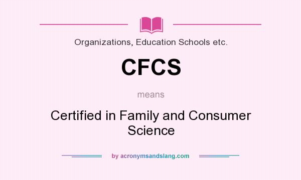 What does CFCS mean? It stands for Certified in Family and Consumer Science