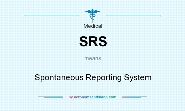 What does SRS mean? It stands for Spontaneous Reporting System