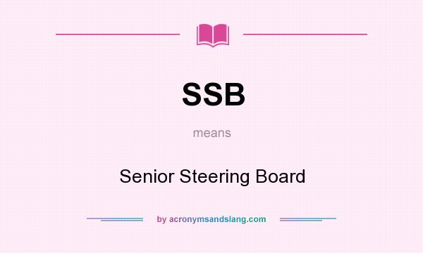 What does SSB mean? It stands for Senior Steering Board