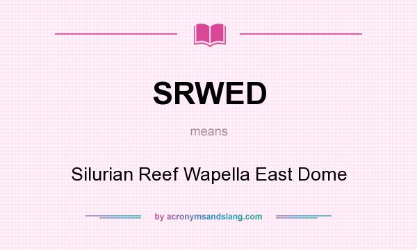 What does SRWED mean? It stands for Silurian Reef Wapella East Dome