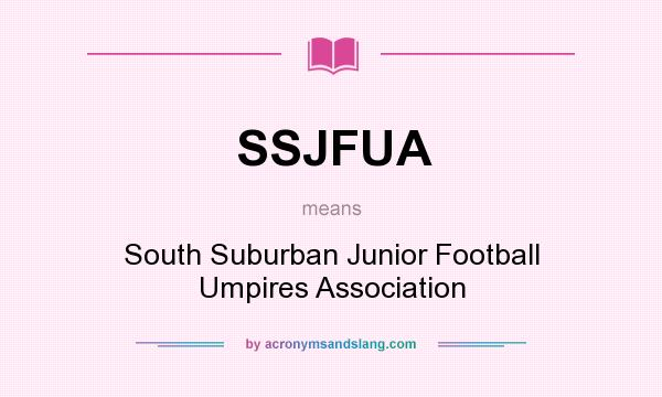 What does SSJFUA mean? It stands for South Suburban Junior Football Umpires Association