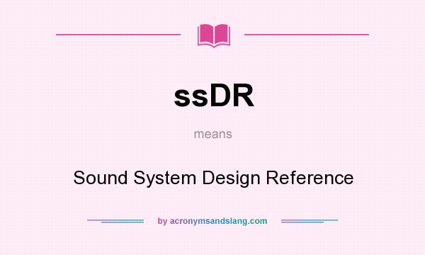 What does ssDR mean? It stands for Sound System Design Reference