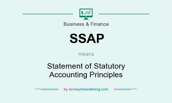 What does SSAP mean? It stands for Statement of Statutory Accounting Principles