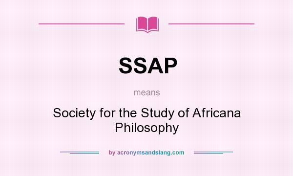 What does SSAP mean? It stands for Society for the Study of Africana Philosophy