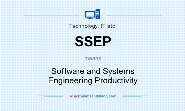What does SSEP mean? It stands for Software and Systems Engineering Productivity