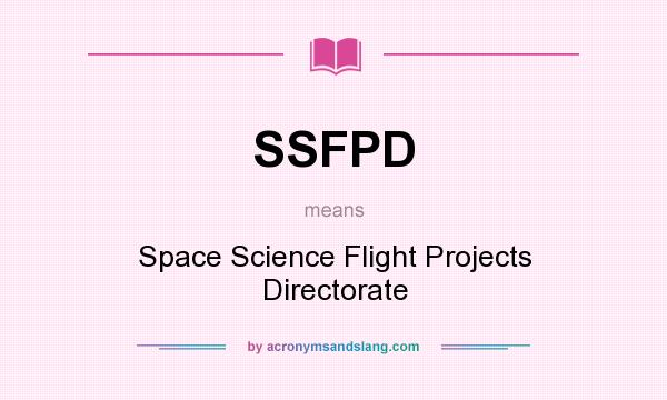 What does SSFPD mean? It stands for Space Science Flight Projects Directorate