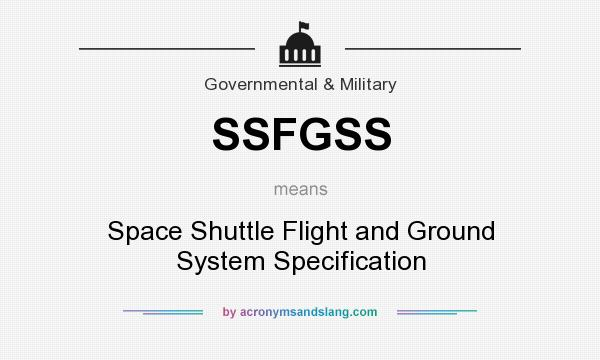 What does SSFGSS mean? It stands for Space Shuttle Flight and Ground System Specification