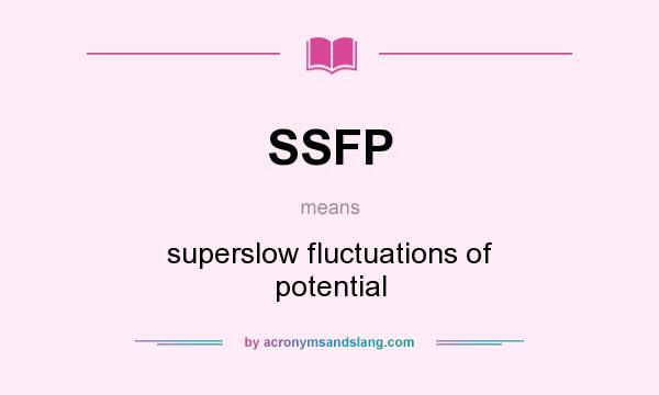 What does SSFP mean? It stands for superslow fluctuations of potential