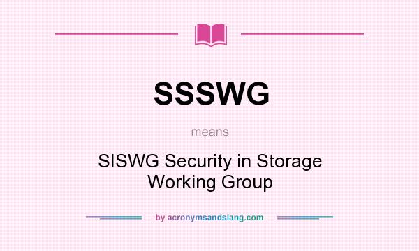 What does SSSWG mean? It stands for SISWG Security in Storage Working Group