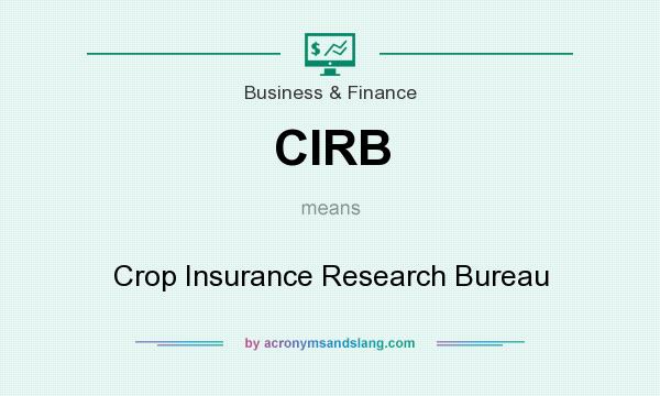 What does CIRB mean? It stands for Crop Insurance Research Bureau