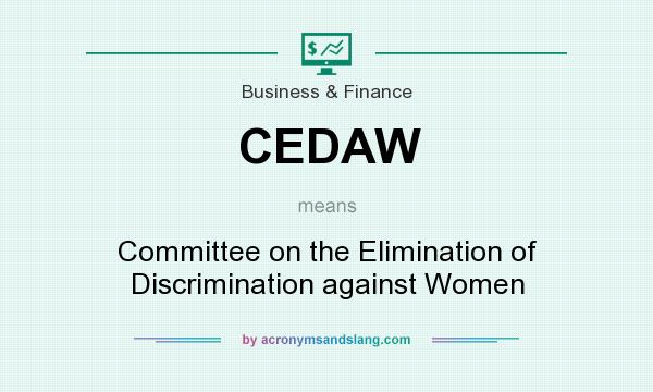 What does CEDAW mean? It stands for Committee on the Elimination of Discrimination against Women