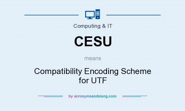 What does CESU mean? It stands for Compatibility Encoding Scheme for UTF