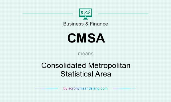 What does CMSA mean? It stands for Consolidated Metropolitan Statistical Area