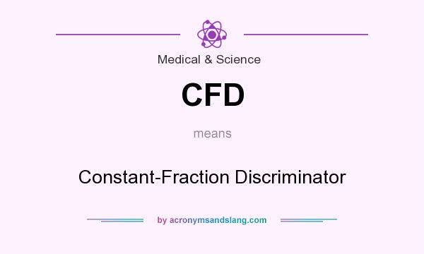 What does CFD mean? It stands for Constant-Fraction Discriminator
