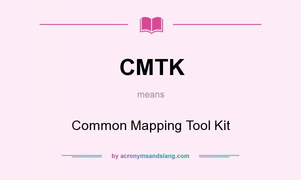 What does CMTK mean? It stands for Common Mapping Tool Kit