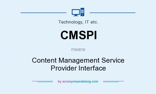 What does CMSPI mean? It stands for Content Management Service Provider Interface