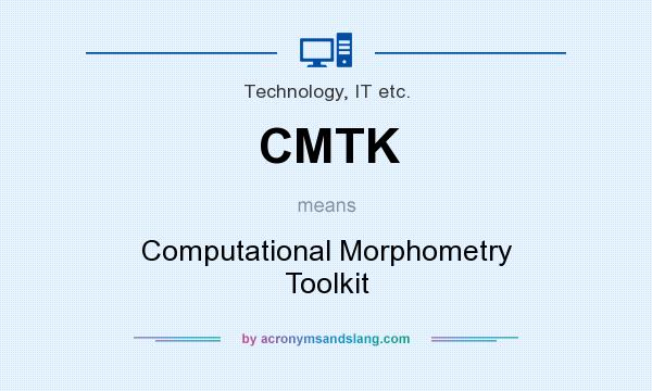 What does CMTK mean? It stands for Computational Morphometry Toolkit