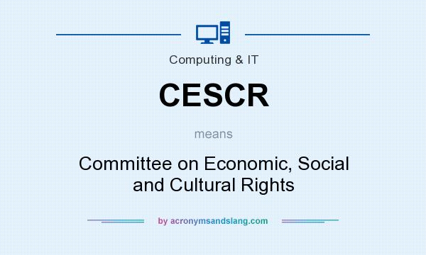 What does CESCR mean? It stands for Committee on Economic, Social and Cultural Rights