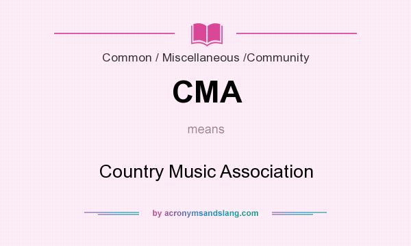 What does CMA mean? It stands for Country Music Association