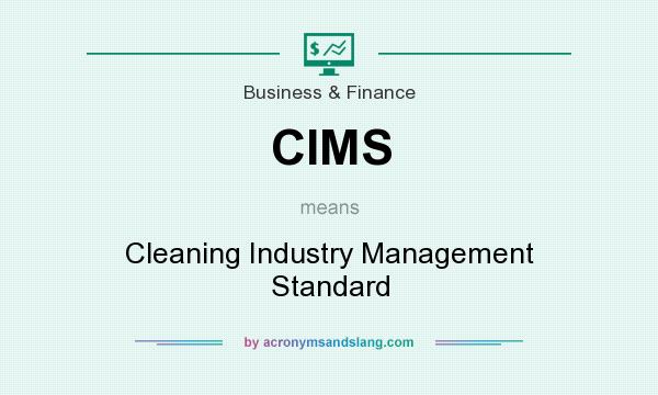 What does CIMS mean? It stands for Cleaning Industry Management Standard