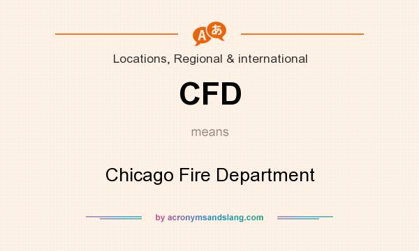What does CFD mean? It stands for Chicago Fire Department