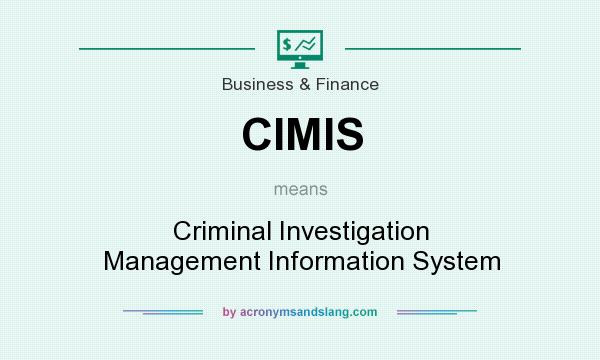 What does CIMIS mean? It stands for Criminal Investigation Management Information System
