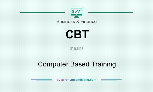 What does CBT mean? It stands for Computer Based Training