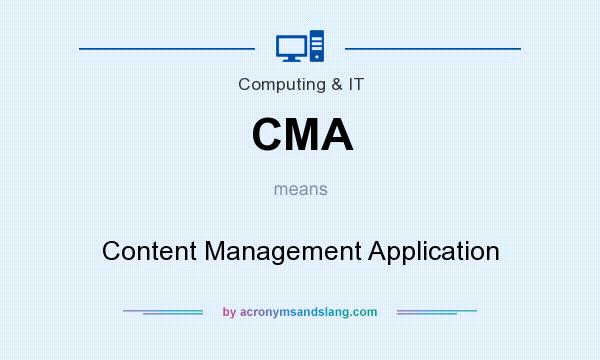 What does CMA mean? It stands for Content Management Application