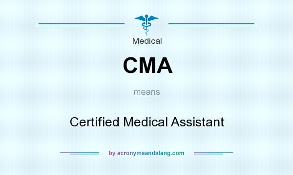 What does CMA mean? It stands for Certified Medical Assistant
