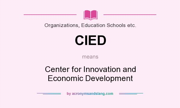 What does CIED mean? It stands for Center for Innovation and Economic Development