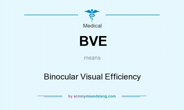 What does BVE mean? It stands for Binocular Visual Efficiency