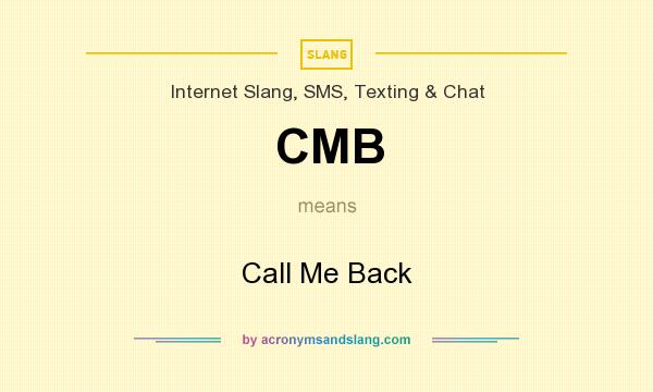 What does CMB mean? It stands for Call Me Back