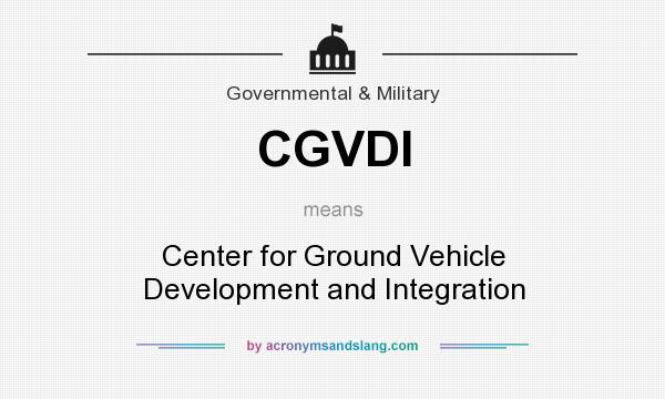 What does CGVDI mean? It stands for Center for Ground Vehicle Development and Integration