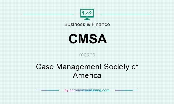 What does CMSA mean? It stands for Case Management Society of America