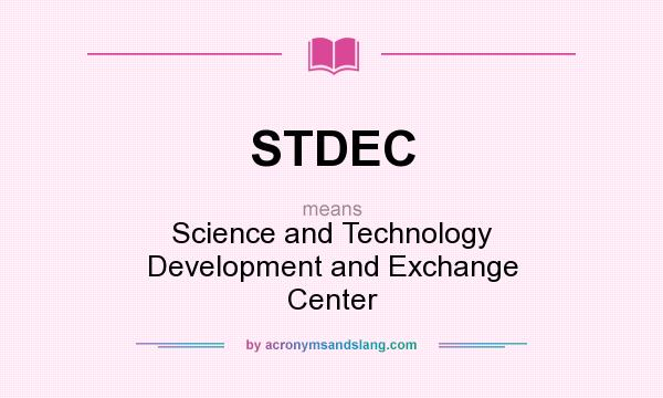 What does STDEC mean? It stands for Science and Technology Development and Exchange Center