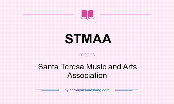 What does STMAA mean? It stands for Santa Teresa Music and Arts Association