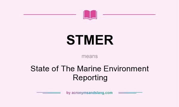 What does STMER mean? It stands for State of The Marine Environment Reporting