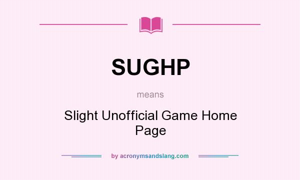What does SUGHP mean? It stands for Slight Unofficial Game Home Page