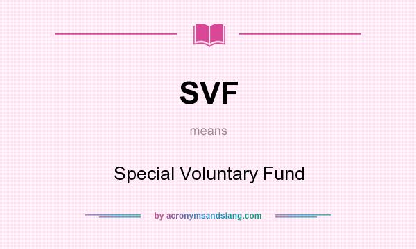 What does SVF mean? It stands for Special Voluntary Fund