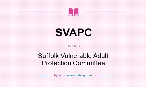 What does SVAPC mean? It stands for Suffolk Vulnerable Adult Protection Committee
